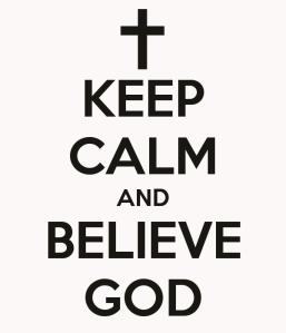 keep-calm-and-believe-god-8