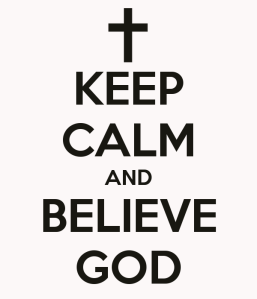 keep-calm-and-believe-god-8