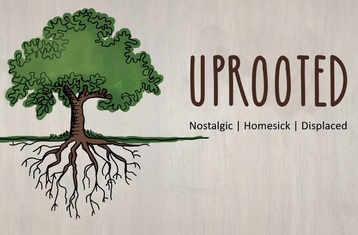 Uprooted | Nostalgic | Homesick