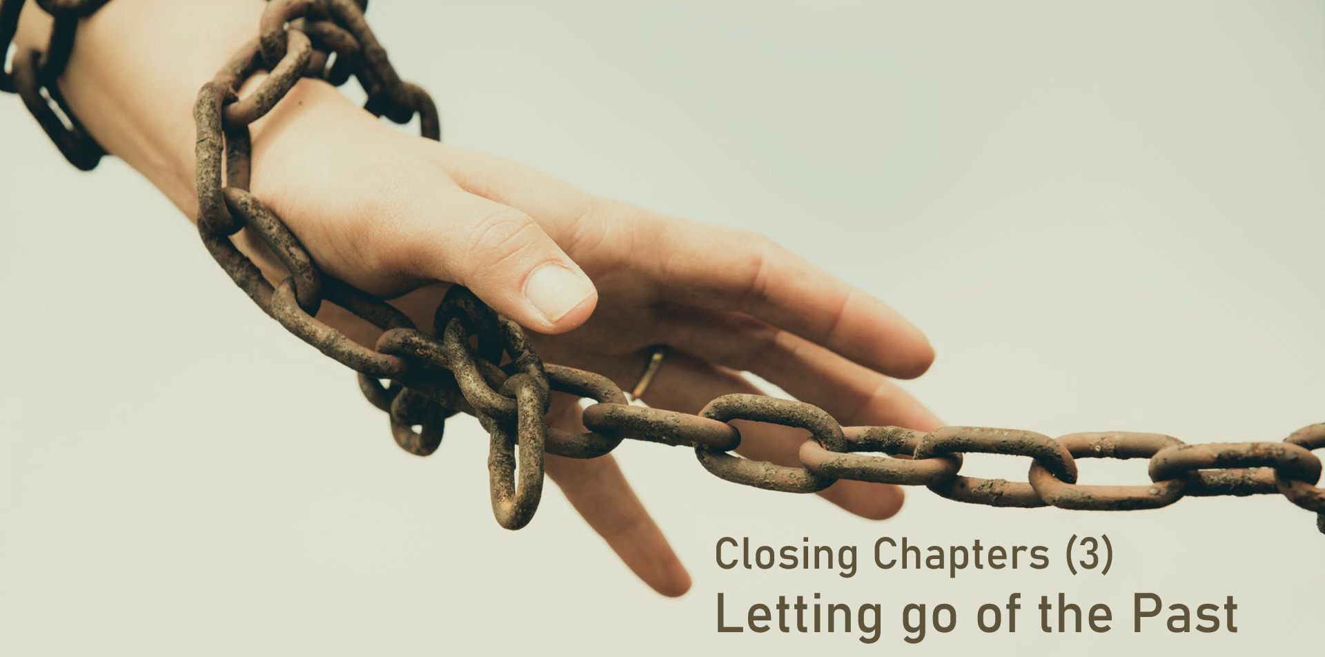Closing Chapters – Living free from the past (part 3 of 4)