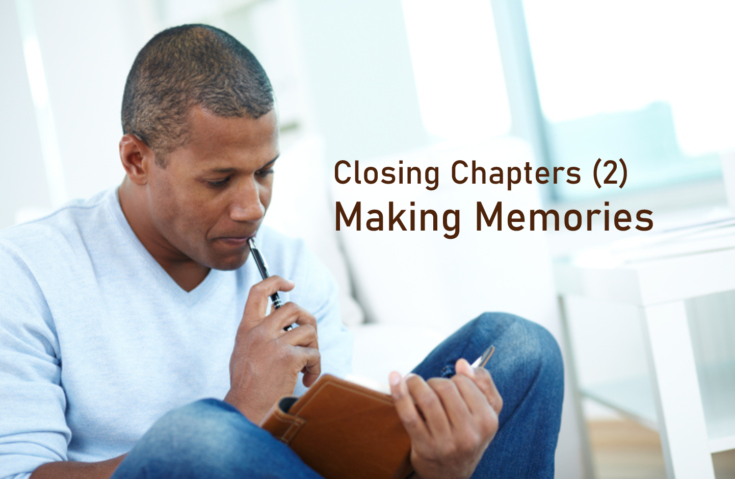 Closing Chapters – Making memories (part 2 of 4)